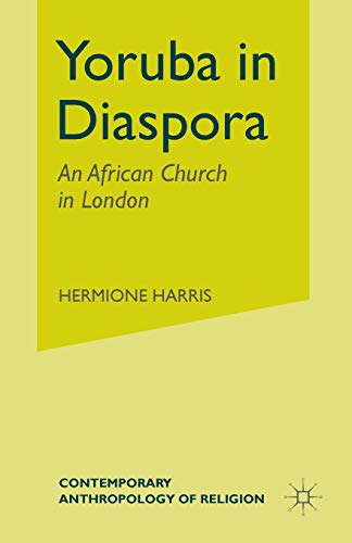 Yoruba in Diaspora: An African Church in London (Contemporary Anthropology of Religion)