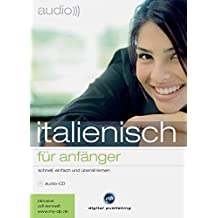 audio italienisch - für Anfänger: Schnell und unkompliziert Italienisch lernen