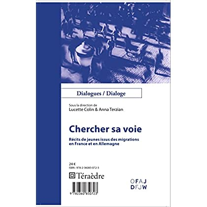 Chercher sa voie: Récits de jeunes issus des migrations - en France et en Allemagne (Dialogues/ Dialoge t. 4)