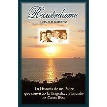 Recuerdame: La Historia de un Padre que convirtio la Tragedia en Triunfo en Costa Rica