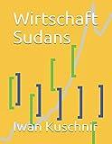 Wirtschaft Sudans (Wirtschaft in Ländern, Band 196) -