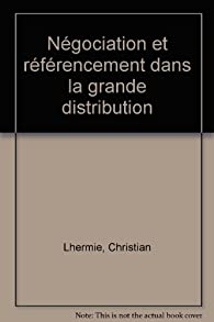 Négociation et référencement dans la grande distribution par Christian Lhermie