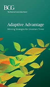 Adaptive Advantage: Winning Strategies for Uncertain Times (English Edition) von [Reeves, Martin , Deimler, Michael S.]