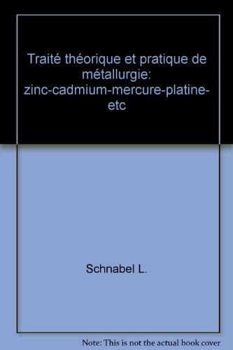 Traité théorique et pratique de métallurgie: zinc-cadmium-mercure-platine- etc