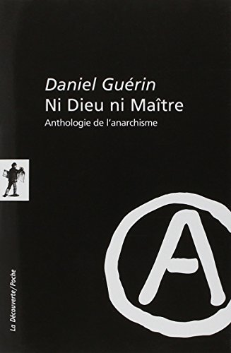 Ni Dieu ni Maître : Anthologie de l'anarchisme par Daniel Guérin