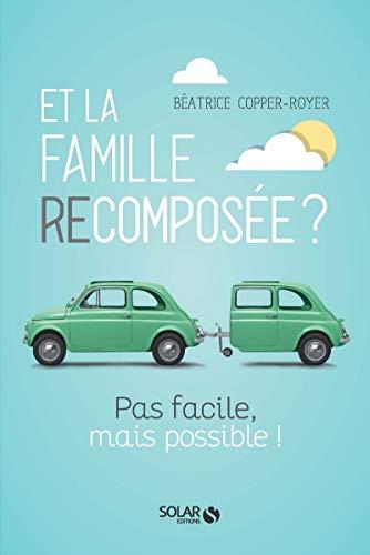 Et la Famille recomposée, pas facile mais possible par  Beatrice COPPER-ROYER