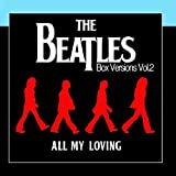 The Beatles Box Versions Vol.02 - All My Loving