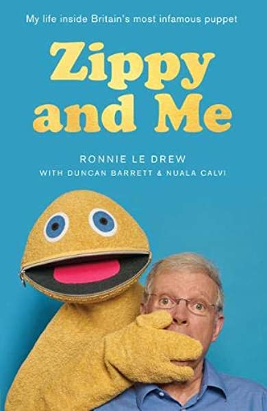 Zippy And Me My Life Inside Britain S Most Infamous Puppet Amazon Co Uk Ronnie Le Drew Duncan Barrett Nuala Calvi Books