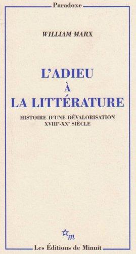L'adieu  la littrature : Histoire d'une dvalorisation XVIIIe-XXe sicle