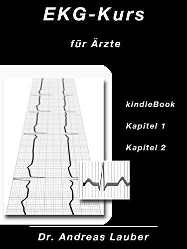 EKG-Kurs fürÄrzte (1): 12-Kanal-EKG und Interpretation (EKG-Kurs für Ärzte)