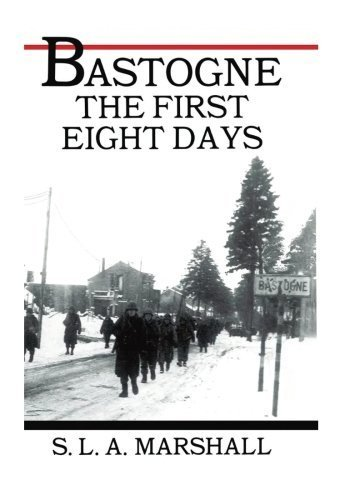 Bastogne the Story of the First Eight Days: In Which the 101st Airborne Division Was Closed within the Ring of German Forces (U.S. Army in Action Series) by S. L.A. Marshall (2014-12-18)