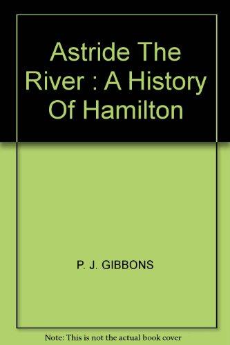 ASTRIDE THE RIVER : A HISTORY OF HAMILTON