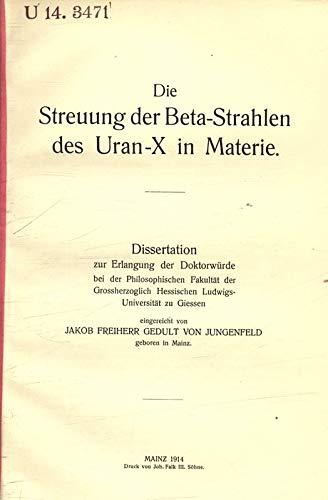 Die Streuung der Beta-Strahlen des Uran-X in Materie / Jakob Freiherr Gedult von Jungenfeld