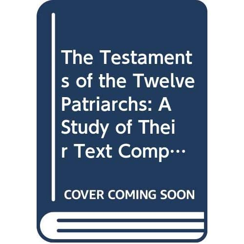 The Testaments of the Twelve Patriarchs: A Study of Their Text Composition and Origin