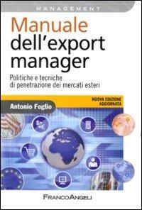 Manuale dell'export manager. Politiche e tecniche di penetrazione dei mercati esteri