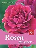 Rosen für jeden: ((Aufkleber)): Die besten Sorten & ihre Pflege