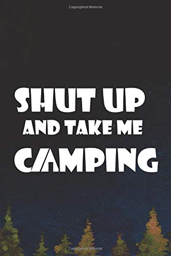 Shut Up And Take Me Camping: Blank Lined Notebook ( Camping ) (Navy Blue)