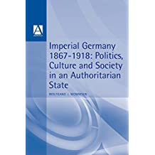 Imperial Germany 1867-1918: Politics, Culture, and Society in an Authoritarian State (Hodder Arnold Publication)