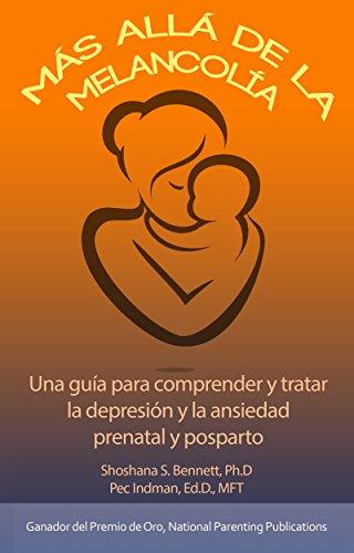 Más allá de la melancolía: Una guía para comprender y tratar la depresión y la ansiedad prenatal y posparto por Shoshana Bennett