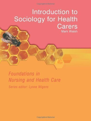 Foundations in Nursing and Health Care - Introduction to Sociology for Health Carers (Foundations in Nursing & Health Care) by Walsh, Mark, Wigens, Lynne published by Nelson Thornes (2004)