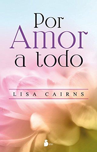 Descargar Libro POR AMOR A TODO de LISA CAIRNS