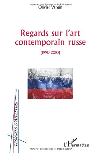 Regards sur l'art contemporain russe ( 1990-2010°