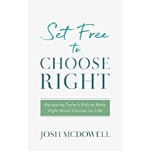 Set Free to Choose Right: Equipping Today's Kids to Make Right Moral Choices for Life (English Edition)