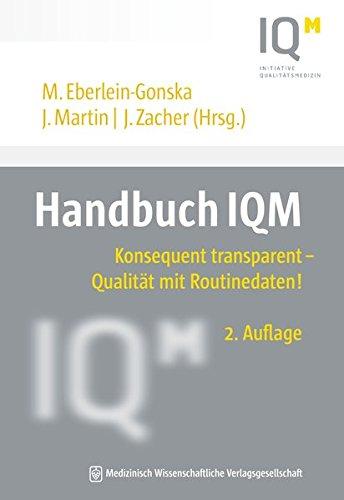 Handbuch IQM: Konsequent transparent - Qualität mit Routinedaten! (Jahrbuch Qualitätsmedizin)