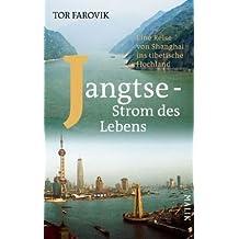 Jangtse – Strom des Lebens: Eine Reise von Shanghai ins tibetische Hochland