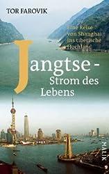 Jangtse - Strom des Lebens: Eine Reise von Shanghai ins tibetische Hochland