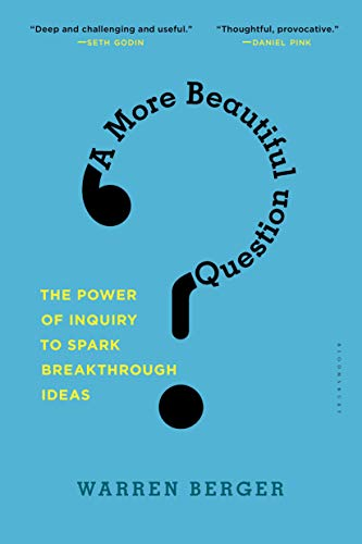 A More Beautiful Question: The Power of Inquiry to Spark Breakthrough Ideas (English Edition) por Warren Berger