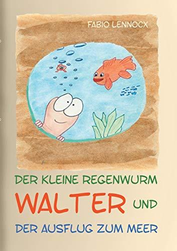 Der kleine Regenwurm Walter und ... Der Ausflug zum Meer: Erzählung 6
