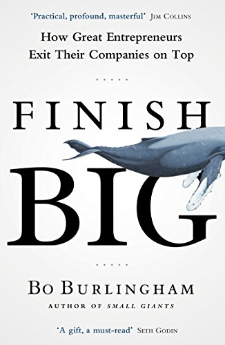 finish-big-how-great-entrepreneurs-exit-their-companies-on-top