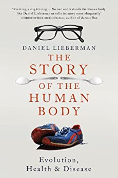 The Story of the Human Body: Evolution, Health and Disease par [Lieberman, Daniel]