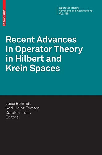 Recent Advances in Operator Theory in Hilbert and Krein Spaces (Operator Theory: Advances and Applications, Band 198)