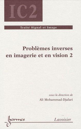 Problèmes inversés en imagerie et vision : Tome 2