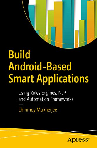 Build Android-Based Smart Applications: Using Rules Engines, NLP and Automation Frameworks (English Edition)