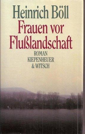 Frauen vor Flusslandschaft: Roman in Dialogen und Selbstgesprächen -
