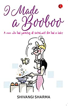 I Made a Booboo: A mom who had parenting all sorted...until she had a baby by [Sharma, Shivangi]