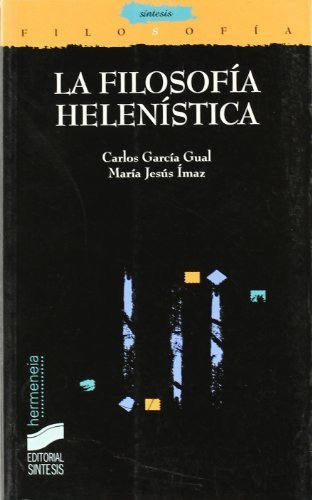 La filosofía helenística. Éticas y sistemas (Filosofía. Hermeneia) por María Jesús García Gual Carlos/Ímaz