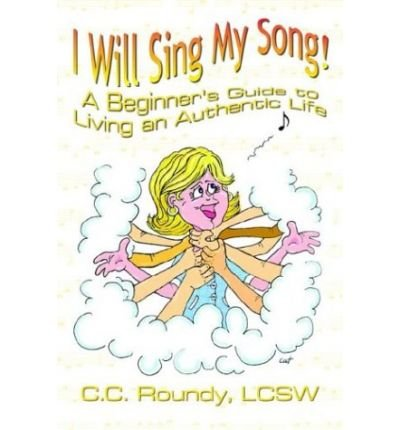 i-will-sing-my-song-a-beginners-guide-to-living-an-authentic-life-by-cc-roundy-author-paperback-on-m