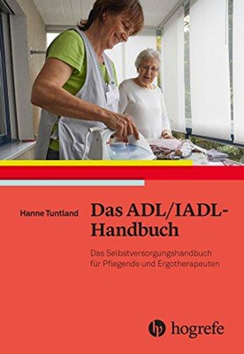 Das ADL/IADL–Handbuch: Das Selbstversorgungshandbuch für Pflegende und Ergotherapeuten