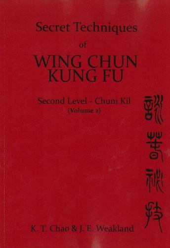 Secret Techniques of Wing Chun Kung Fu, Vol. 2, Second Level : Chum Kil by K.T. Chao (26-Sep-2013) Paperback