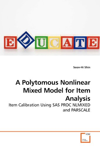 ar Mixed Model for Item Analysis: Item Calibration Using SAS PROC NLMIXED and PARSCALE (Sas For Mixed Models)