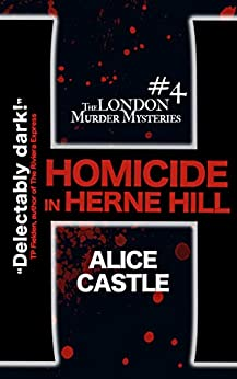 Homicide in Herne Hill (The London Murder Mysteries Book 4) by [Castle, Alice]