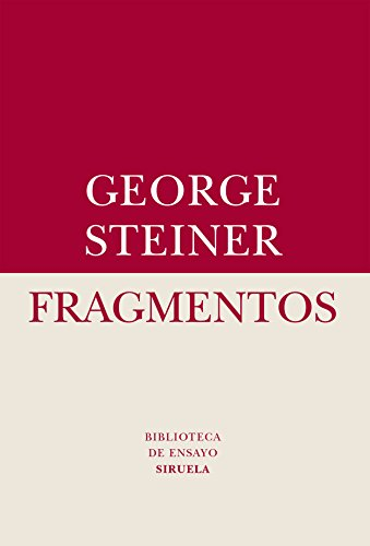 Fragmentos (Biblioteca de Ensayo / Serie menor nº 60) por George Steiner