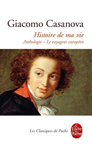 Histoire De Ma Vie. Anthologie - Le Voyageur Europeen par Giacomo Casanova