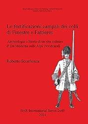 Le fortificazioni campali dei colli di Finestre e Fattieres: Archeologia e Storia di un sito militare d'Età Moderna sulle Alpi Occidentali (BAR International Series)