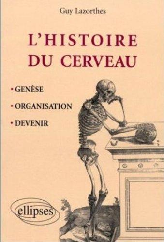 Histoire du cerveau : Genèse, organisation et devenir