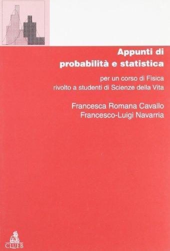Appunti di probabilità e statistica per un corso di fisica rivolto a studenti di scienze della vita (Manuali e antologie) di Cavallo, Francesca R. (2000) Tapa blanda